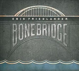 <i>Bonebridge</i> 2011 studio album by Erik Friedlander