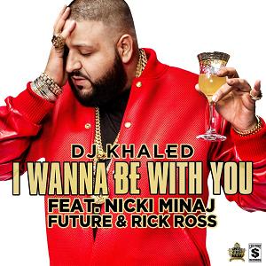 I Wanna Be with You (DJ Khaled song) - Image: DJ Khaled I Wanna Be With You Cover