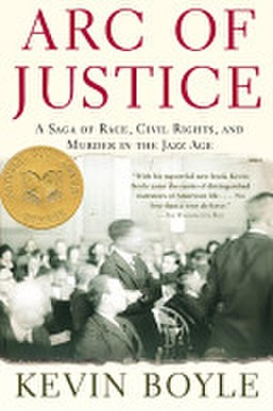 Arc of Justice - Image: Kevin Boyle Arc of Justice A Saga of Race, Civil Rights, and Murder in the Jazz Age