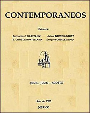 Los Contemporáneos - The magazine Contemporáneos was started by Jaime Torres Bodet, Bernardo J. Gastélum, Bernardo Ortiz de Montellano, and Enrique González Rojo.