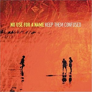 Keep Them Confused - Image: No Use for a Name Keep Them Confused cover