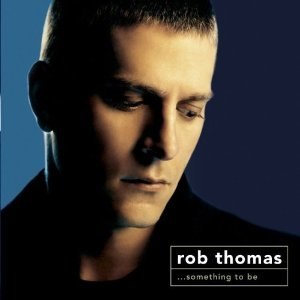 ...Something to Be - Image: Rob Thomas Something To Be