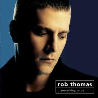 ...Something to Be - Image: Rob Thomas Something To Be