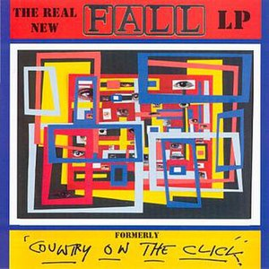The Real New Fall LP (Formerly Country on the Click) - Image: The Real New Fall LP (UK)