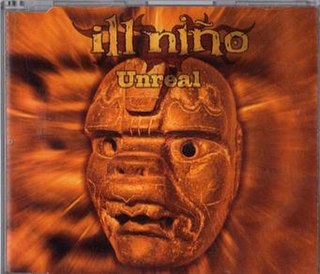 Unreal (Ill Niño song) 2002 single by Ill Niño