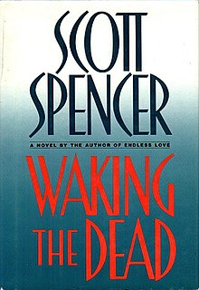 <i>Waking the Dead</i> (novel) Novel by Scott Spencer