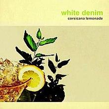 White Denim - Corsicana Lemonadejpg