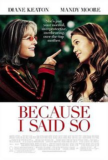 <i>Because I Said So</i> (film) 2007 film by Michael Lehmann