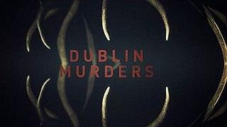 <i>Dublin Murders</i> Television series based on the Dublin Murder Squad novels