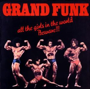 All the Girls in the World Beware!!! - Image: Grand Funk Allthe Girls