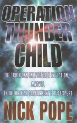 Operation Thunder Child - Cover of the 1999 novel by UFO desk MoD operative Nick Pope. In this novel Nick Pope speculated that alien bodies (EBEs), had been taken to Porton Down.