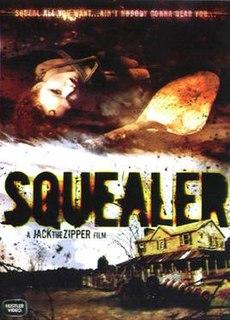 <i>Squealer</i> (film) 2005 film by Jack the Zipper