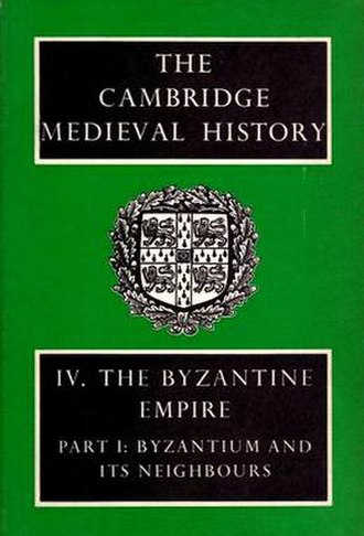 The Cambridge Medieval History - The Cambridge Medieval History, Vol IV, The Byzantine Empire Part I: Byzantium and its Neighbours, 1966.