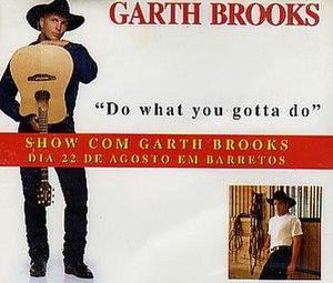 Do What You Gotta Do - Image: Garth Brooks Do What You Gotta 232924