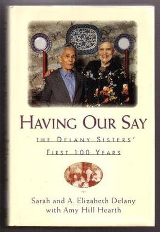 Having Our Say: The Delany Sisters' First 100 Years - Image: Having Our Say The Delany Sisters First 100 Years (book cover)