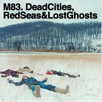 Dead Cities, Red Seas & Lost Ghosts - Image: M83 Dead Cities, Red Seas & Lost Ghosts