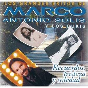 Los Grandes Éxitos de Marco Antonio Solís y Los Bukis: Recuerdos, Tristeza y Soledad - Image: Marco Antonio Solis Recuerdos, Tristeza Y Soledad Cover