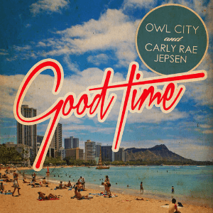Good Time (Owl City and Carly Rae Jepsen song) - Image: Owl City and Carly Rae Jepsen Good Time
