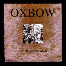 Oxbow - Let Me Be a Woman.jpg