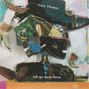 Till We Have Faces (Gary Thomas album) - Image: Till We Have Faces (Gary Thomas album)