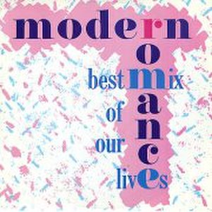 Best Mix of Our Lives - Image: Modern Romance Best Mix of Our Lives