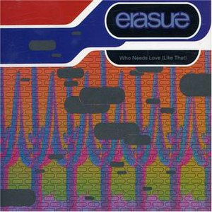 Who Needs Love Like That - Image: Erasure Who Needs Love Like That (1992 version)