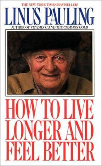 Linus Pauling - Pauling's book, How to Live Longer and Feel Better, advocated very high intake of Vitamin C.
