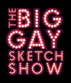 The Big Gay Sketch Show is an LGBT themed sketch comedy program that debuted on Logo Nite parodyin
