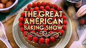 The Great American Baking Show - Image: Great American Baking Show titlecard