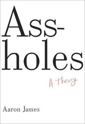 Assholes: A Theory - Cover to the hardcover edition