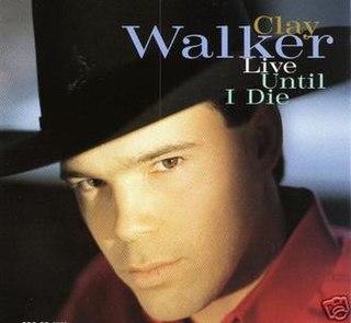 Live Until I Die 1993 single by Clay Walker