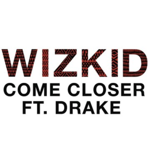 Come Closer (Wizkid song) - Image: Come Closer cover art
