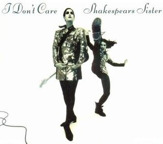 I Dont Care (Shakespears Sister song) 1992 single by Shakespears Sister