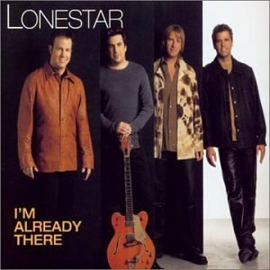 I'm Already There (song) - Image: Lonestar I'm Already There