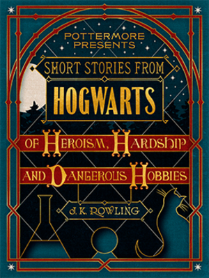 Short Stories from Hogwarts of Heroism, Hardship and Dangerous Hobbies - Image: Rowling Short Stories from Hogwarts of Heroism, Hardship and Dangerous Hobbies coverart