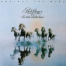 Against The Wind Bob Seger The Silver Bullet Band