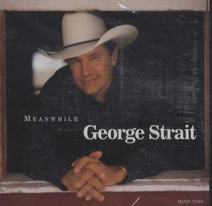 Meanwhile (song) - Image: George Strait Meanwhile