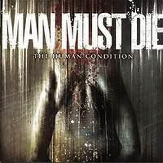The Human Condition (Man Must Die album) - Image: Man Must Die The Human Condition