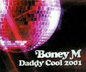 Daddy Cool (Boney M. song) - Image: Boney M. Daddy Cool 2001 (2001 single) (UK)
