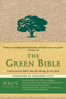 <i>The Green Bible</i> English version of the New Revised Standard Version Bible with a focus on environmental issues and teachings