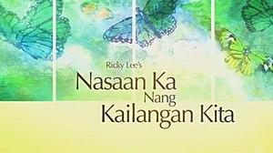 Nasaan Ka Nang Kailangan Kita - Image: Nasaankanangkailanga nkita titlecard