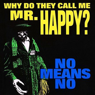 Why Do They Call Me Mr. Happy? - Image: Nomeansno Why Do They Call Me Mr. Happy