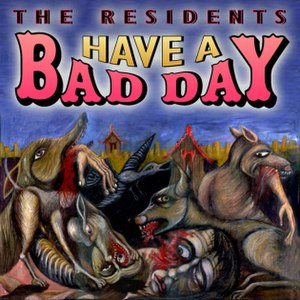 Have a Bad Day - Image: Residents have a bad day