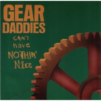 Can't Have Nothin' Nice - Image: Gear Daddies Cant