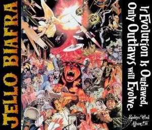 If Evolution Is Outlawed, Only Outlaws Will Evolve - Image: Jello Biafra If Evolution Is Outlawed Only Outlaws Will Evolve