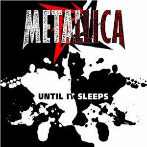 Until It Sleeps - Image: Metallica Until It Sleeps cover