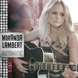 Automatic (Miranda Lambert song) - Image: Miranda Lambert Automatic