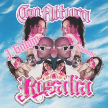 Rosalía, J Balvin and El Guincho - Con altura.png