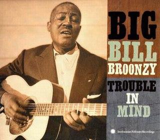 <i>Trouble in Mind</i> (Big Bill Broonzy album) 2000 studio album by Big Bill Broonzy