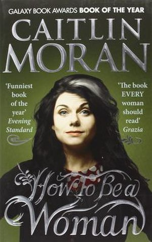 How to Be a Woman - Image: Caitlin Moran, How to be a Woman Cover